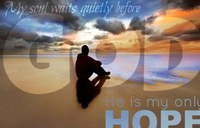 my soul waits for God he is my only hope